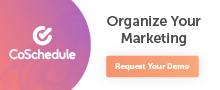 Request a demo of CoSchedule's Marketing Suite.