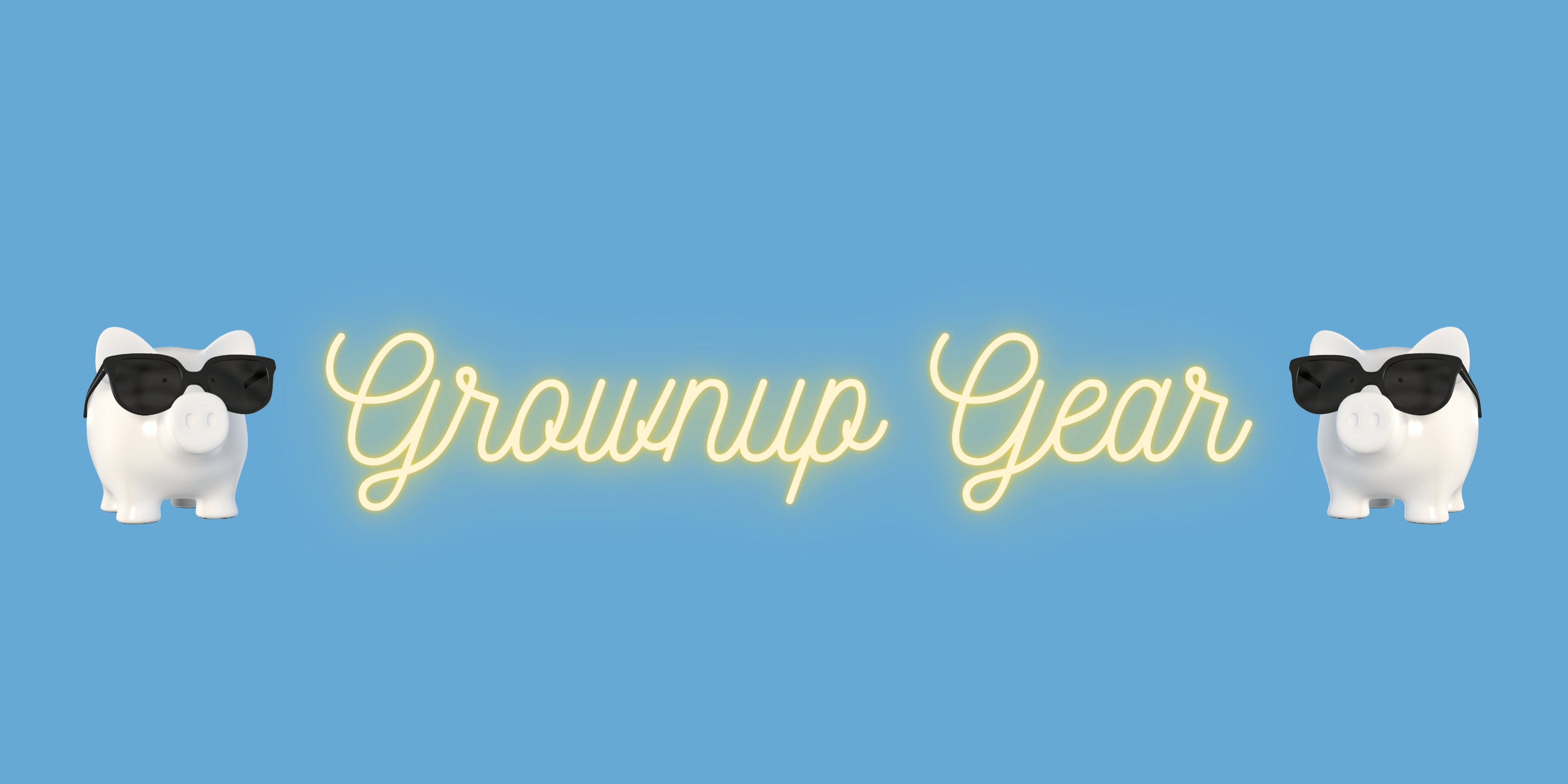 Grown Up Gear Banner Opens in a new tab