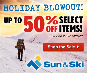 HOLIDAY                                         BLOWOUT - Save up to 50% on                                         bikes and biking gear, skiing                                         and snowboarding gear, apparel,                                         luggage and more at Sun &                                         Ski Sports! Valid                                         11/19/12-12/9/12. Click Here!