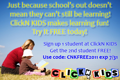 This summer keep your little ones learning while having FUN at ClickN KIDS! Sign up 1 student and get the 2nd student FREE. Use coupon code: CNKFREE2011 exp. 7/31/11