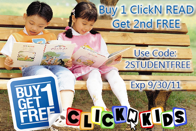 Buy 1 ClickN READ Student Get the 2nd FREE! Use coupon code: 2STUDENTFREE exp. 9/30/11