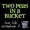 Two Peas in a  Bucket - live life scrapbook it.