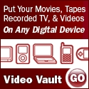 Put your movies, tapes, recorded TV and videos on ANY digital device! Click Here for Video Vault!