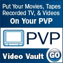 Put your movies, tapes, recorded TV and videos on your PVP! Click Here for Video Vault