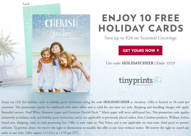 Tiny Prints Coupons, Sales & Promo Codes For Tiny Prints coupon codes and deals, just follow this link to the website to browse their current offerings. And while you're there, sign up for emails to get alerts about discounts and more, right in your inbox.