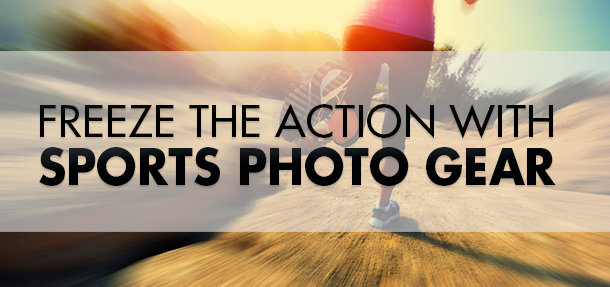 Rent Photo Gear to Freeze Motion for Sports