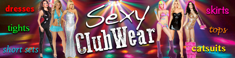 WE OFFER A WIDE RANGE OF SEXY CLUBWEAR