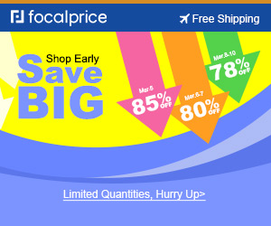Up to 80% OFF buy early save big,limited quantity ,expire Mar.12,freeshipping@focalprice.com