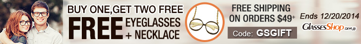 Buy one get two free! Free eyeglasses +free necklace. Use code GSGIFT. Free shipping on orders $49+. Ends 12/20/2014.