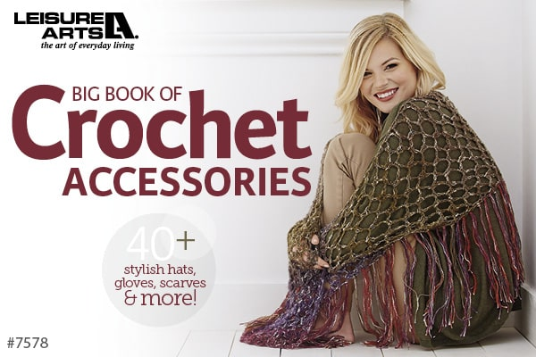 Big Book Of Crochet Accessories - 40+ Stylish Hats, Gloves, Scarves & More!
