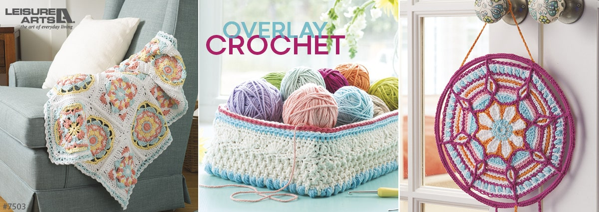 Overlay Crochet - 10 Projects that Add Dimensions and Style to Your Home