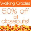 Walking Cradles Half Off Sale!