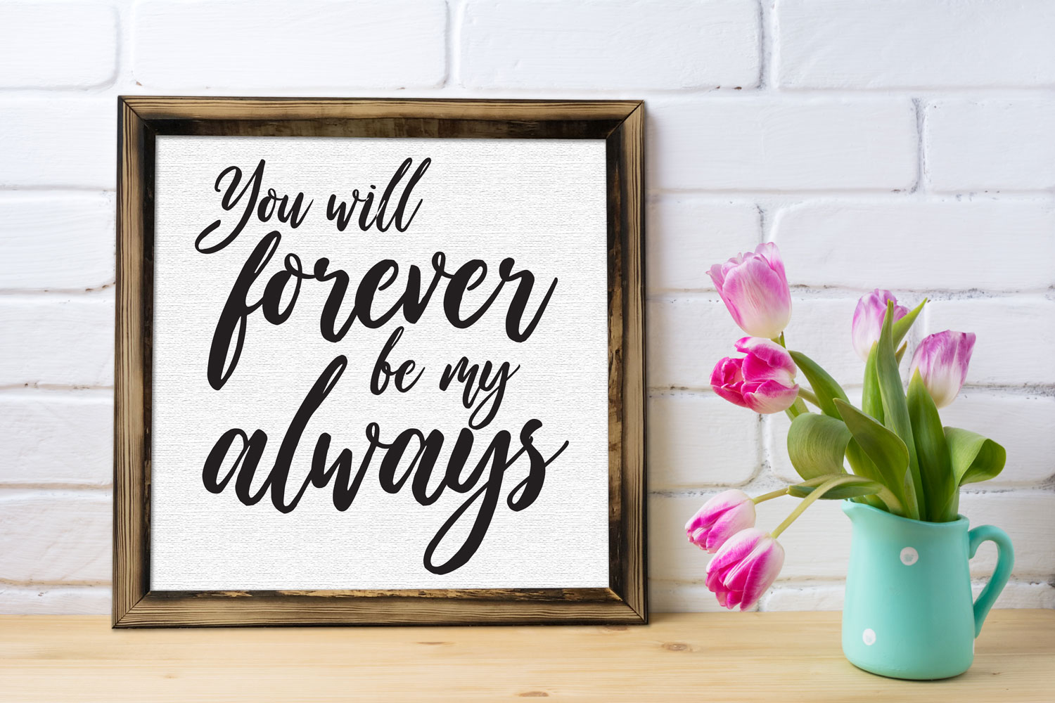 You Will Forever Be My Always sign -- Flirty Homes