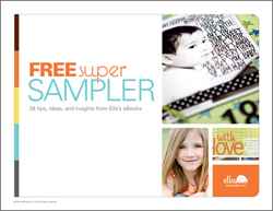 FREE Scrapbooking Super Sampler: 34 tips, ideas, and insights from Ella's eBooks