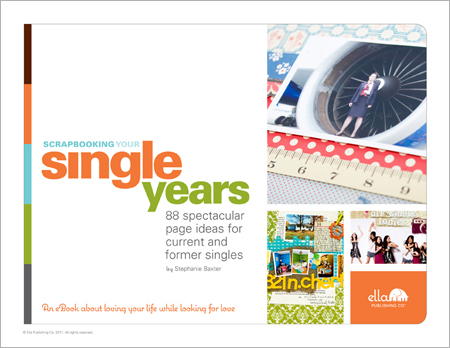 Scrapbooking Your Single Years: 88 spectacular page ideas for current and former singles (by Stephanie Baxter)