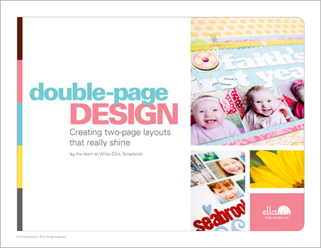 Double-Page Design: Creating two-page layouts that really shine by Write.Click.Scrapbook.