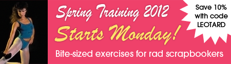 Spring Training starts Monday! Save 10% on bite-sized exercises for scrapbookers with code LEOTARD