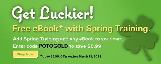 Get Luckier! Free eBook with Spring Training - just add Spring Training and any eBook (up to $5.99 value) in your carts and enter code POTOGOLD.