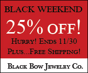 BLACK FRIDAY WEEKEND! It's our biggest sale of the year and it is like no other. We are offering up to 25% off your favorite Jewelry. See site for details. Enter code BLACK for this amazing offer! Hurry, offer expires Midnight on Monday the 30th!