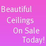 Beautiful Ceilings On Sale Today