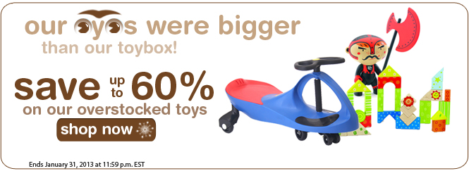 Our eyes were bigger than our toy box! Save up to 60% on overstock toys!