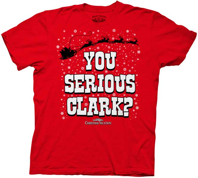 You Serious Clark T Shirt Christmas Movie T Shirts