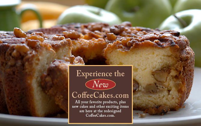 Experience the NEW CoffeeCakes.com - All your favorite products, plus new cakes and other exciting items are here at the redesigned CoffeeCakes.com.