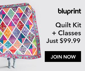 Quilter's Exclusive Bundle - FREE Quilt Kit & 12 FREE Classes With Bluprint Subscription at mybluprint.com through 7/20/19.