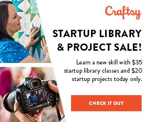 Craftsy SALE TODAY ONLY! Startup Library and Projects! Learn the basics with $35 startup library classes, and kick your skills up a notch with $20 startup projects. (4/29 only)