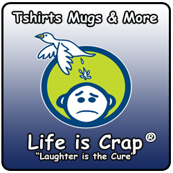 Life is Crap ... Laughter is the Cure