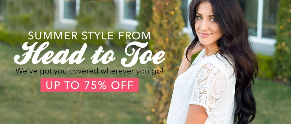 Summer Style From Head to Toe Up to 75% Off