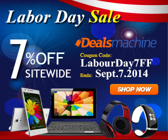 Labor Day Sale! Take 7% OFF for All at Dealsmachine! Coupon Code: LabourDay7FF. ( Ends: Sept.7,2014)