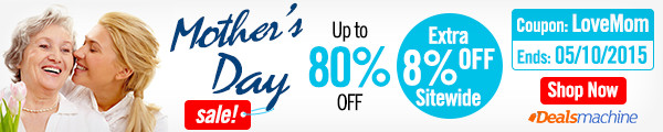 Mother's Day Sale: 8% OFF Sitewide with Coupon: LoveMom. (Ends: 05/10/2015)