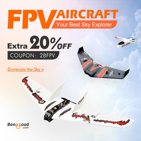 FPV Aircraft: 20% OFF for the Hottest + 12% OFF for the Newest