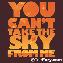 You Can't Take the Sky at TeeFury.com