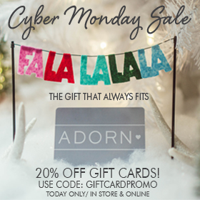 Cyber Monday - 20% off Gift Cards at Adorn!