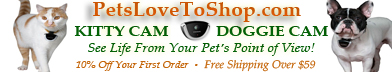 Go to www.PetsLoveToShop.com for Doggie and Kitty Cams