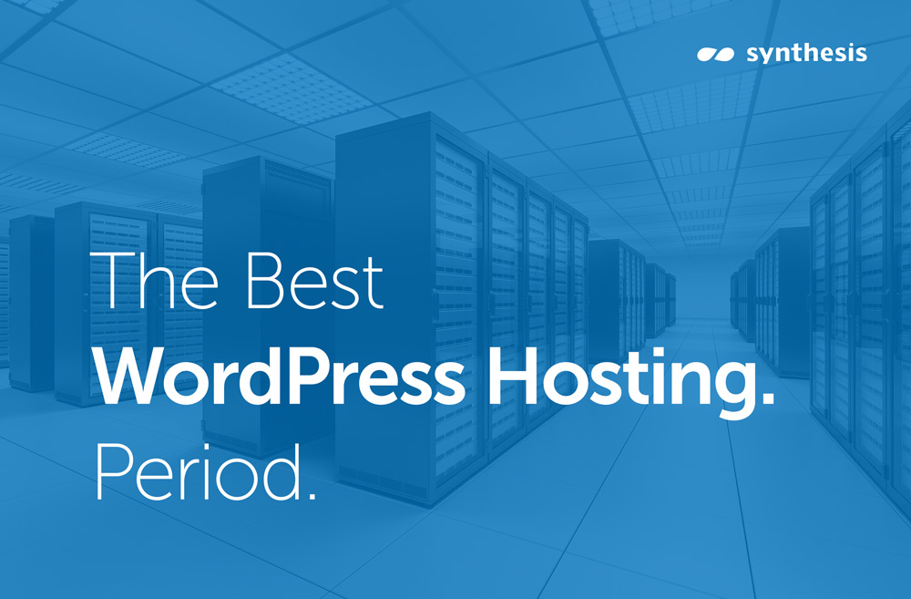 Synthesis: The Best WordPress Hosting. Period.