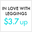 $3.7 up! Go ahead of the fashion in new colors & prints leggings. Shop Now!