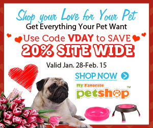 Shop Your Love for Your Pet. Get Everything Your Pet Want. Use Code VDAY to Save 20% Site wide. Valid Jan. 28-Feb. 15 at www.myfavoritepetshop.com.