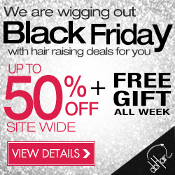 We are wigging out Black Friday With hair raising deals for you. UP TO 50% OFF +FREE GIFT ALL WEEK SITE WIDE. Ends Nov. 25th, 2012. VIEW DETAILS.
