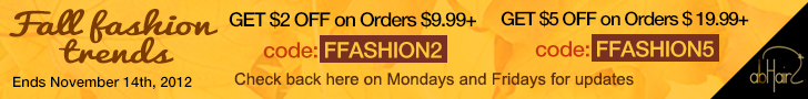 Fall Fashion Trends. Get $2 off on orders $9.99 or more, code: FFASHION2. Get $5   off on orders $19.99 or more, code: FFASHION5. Check back here on Mondays and   Fridays for updates. Ends November 14th, 2012