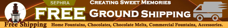 Sephra Free Ground Shipping on Home Fountains, Chocolates, Chocolate Melts, Commercial Fountains, Accessories.