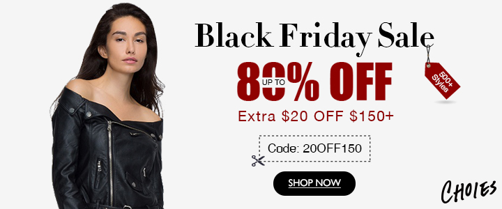 Choies Black Friday Sale 2016, Up To 80% Off And Save Extra $20 Off For Orders $150+,Using Code:20OFF150