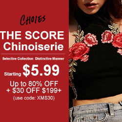THE SCORE Chinoiserie Deal= Starting $5.99 + Up to 80% OFF + $30 OFF $199+   Selective Collection! Distinctive Manner!