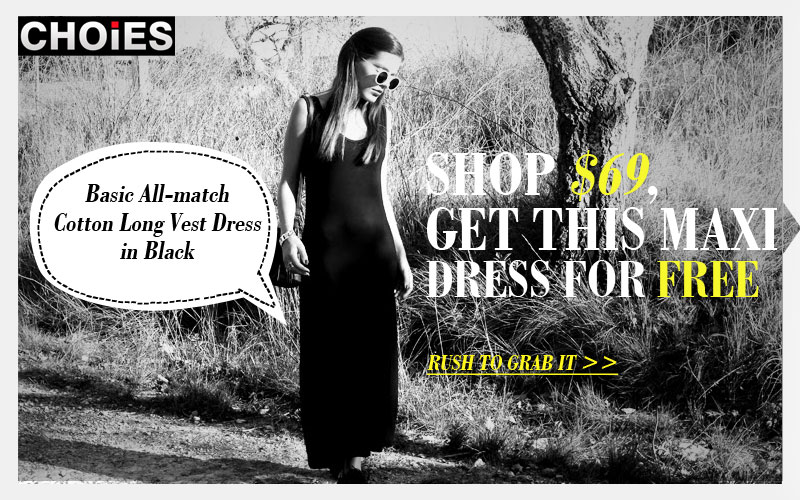 Get FREE Maxi Dress for Any Order over $69 at Choies