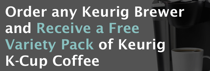 Free variety pack of Keurig Kcup coffee with every brewer purchase!