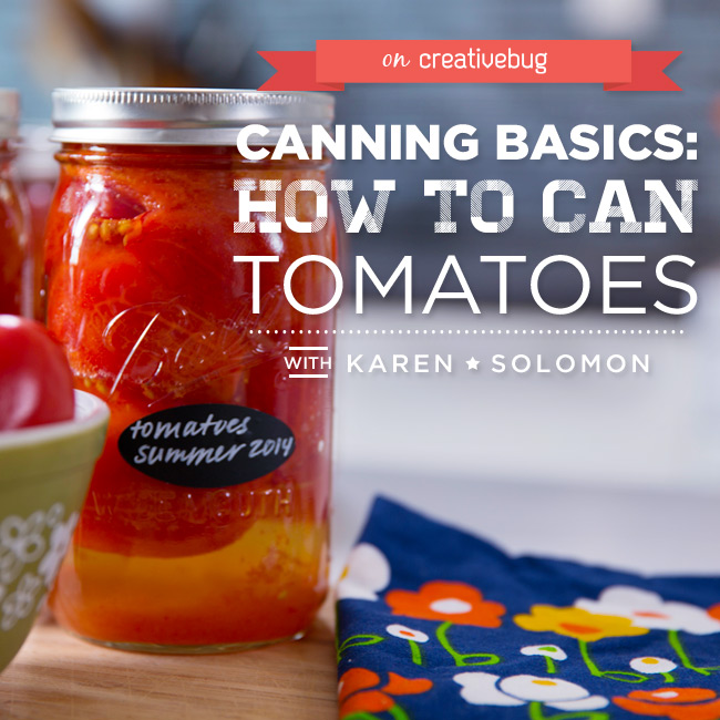 Canning Basics: How to Can Tomatoes with Karen Solomon on Creativebug