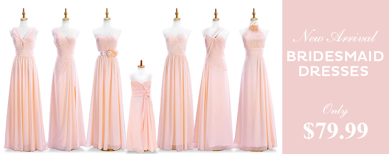 New Arrival Bridesmaid Dresses Only $79.99