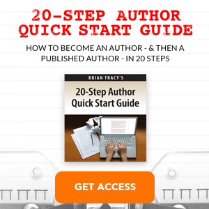 20-Step Author Quick Start Guide - How to become an authro and then a published author in 20 steps. Get Access Now with BrianTracy.com.